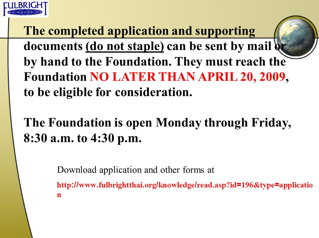 The completed application and supporting documents (do not staple) can be sent by mail or by hand to the Foundation. They must reach the Foundation NO