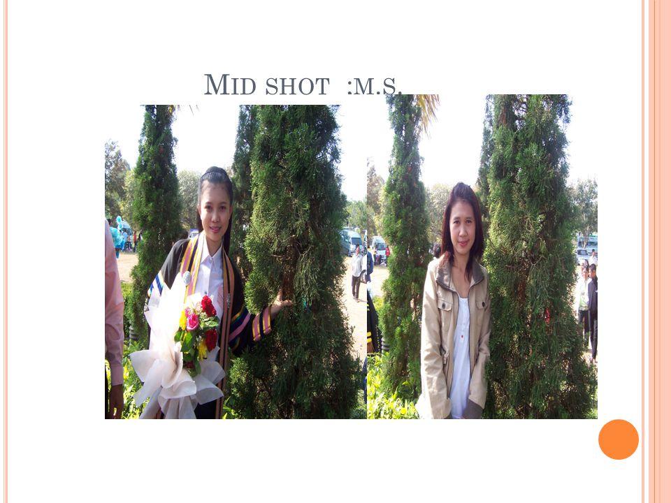 M ID SHOT ; M. S.