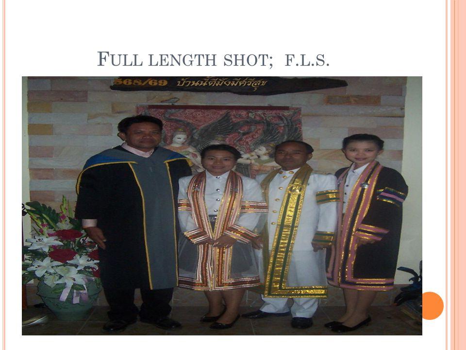 F ULL LENGTH SHOT ; F. L. S.
