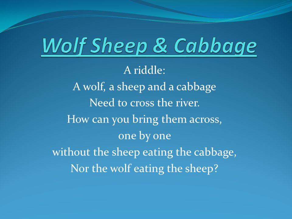 วิธีทำ จะเริ่มที่ฝั่งขวา ฝั่งซ้ายแม่น้ำฝั่งขวา - เรือหมาป่า แกะ และ กะหล่ำปลี แกะเรือ หมาป่า และ กะหล่ำปลี กะหล่ำปลีเรือ แกะ และ หมาป่า กะหล่ำปลี และ หมา ป่า เรือ แกะ หมาป่า แกะ และ กะหล่ำปลี เรือ - หมาป่า แกะ และ กะหล่ำปลีสามารถ ข้ามไปอีกฝั่งได้