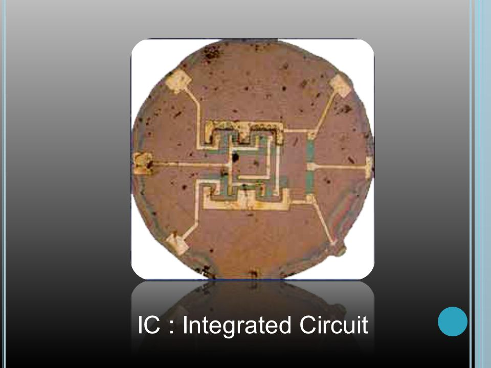 IC : Integrated Circuit