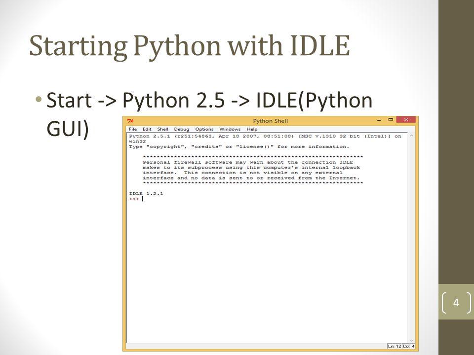 Starting Python with IDLE Start -> Python 2.5 -> IDLE(Python GUI) 4