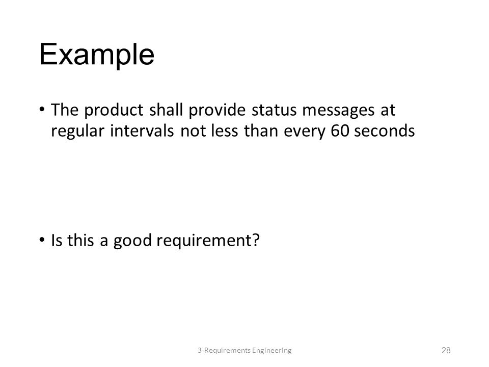 Example The product shall provide status messages at regular intervals not less than every 60 seconds Is this a good requirement.