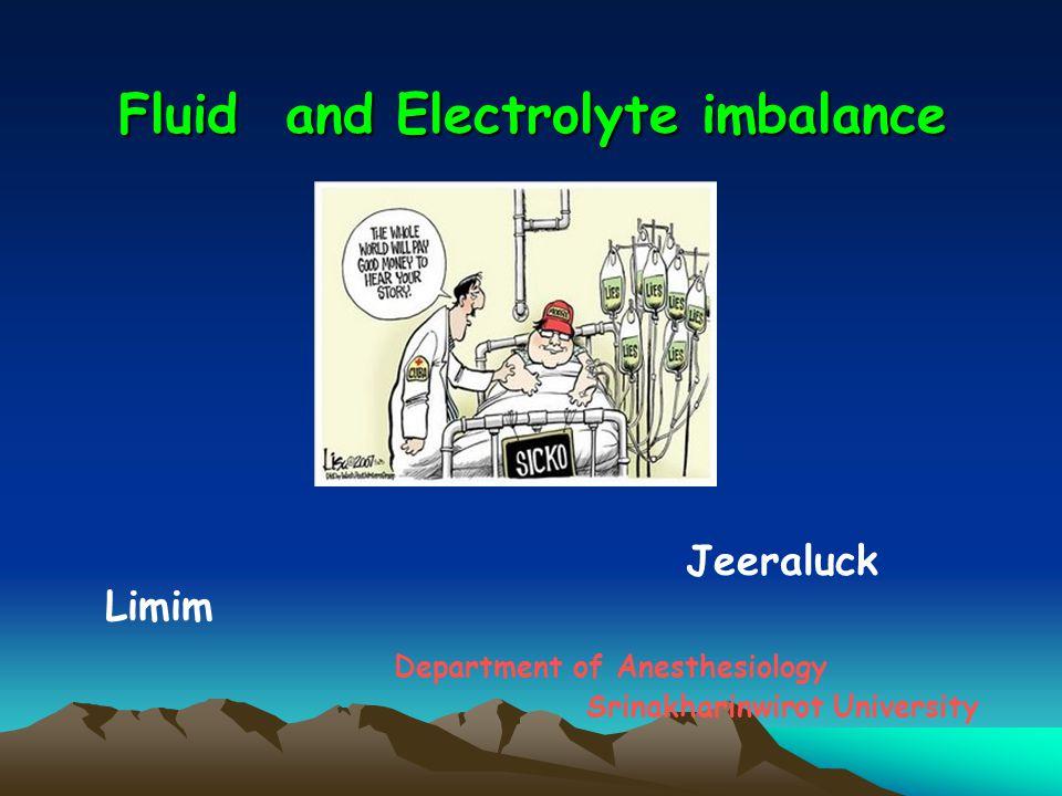 Fluid and Electrolyte imbalance Jeeraluck Limim Department of Anesthesiology Srinakharinwirot University