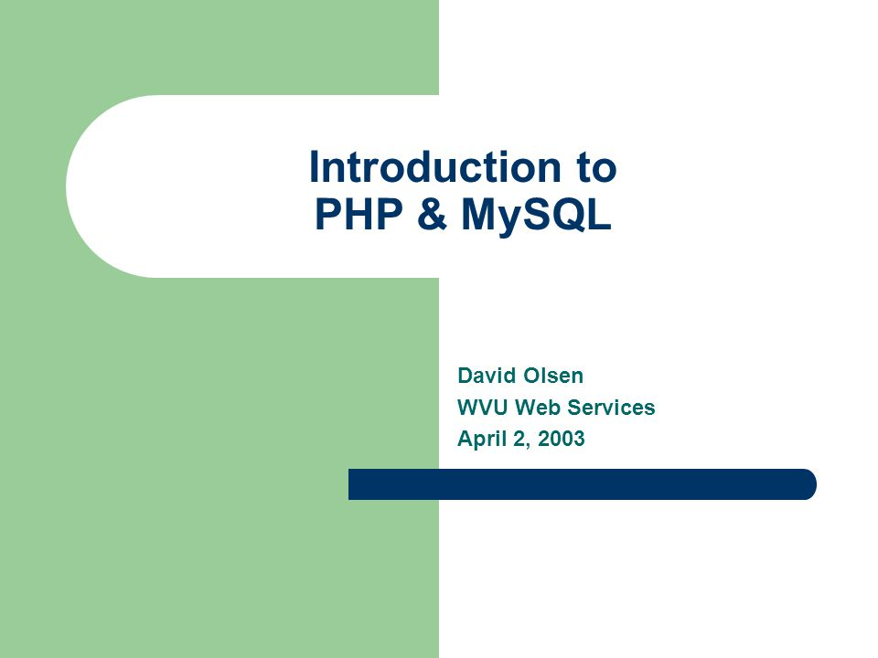 Introduction to PHP & MySQL David Olsen WVU Web Services April 2, 2003