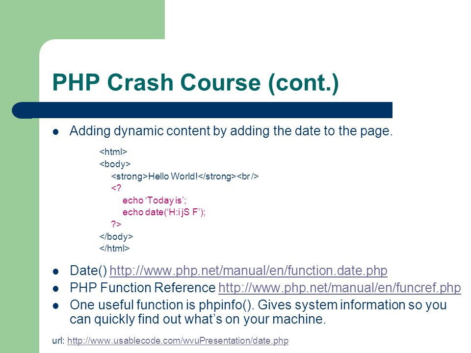 PHP Crash Course (cont.) Adding dynamic content by adding the date to the page.