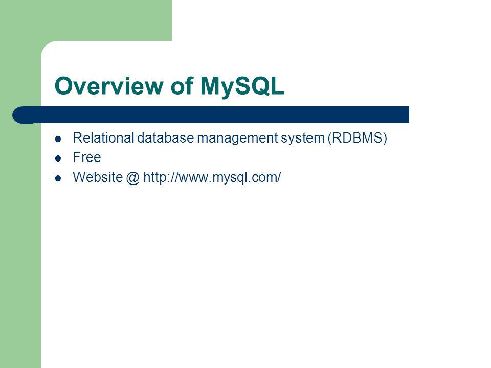 Overview of MySQL Relational database management system (RDBMS) Free Website @ http://www.mysql.com/