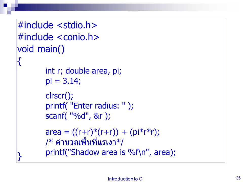 Introduction to C 36 #include void main() { } int r; double area, pi; pi = 3.14; clrscr(); printf(