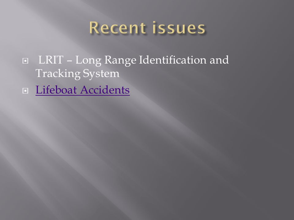  LRIT – Long Range Identification and Tracking System  Lifeboat Accidents Lifeboat Accidents