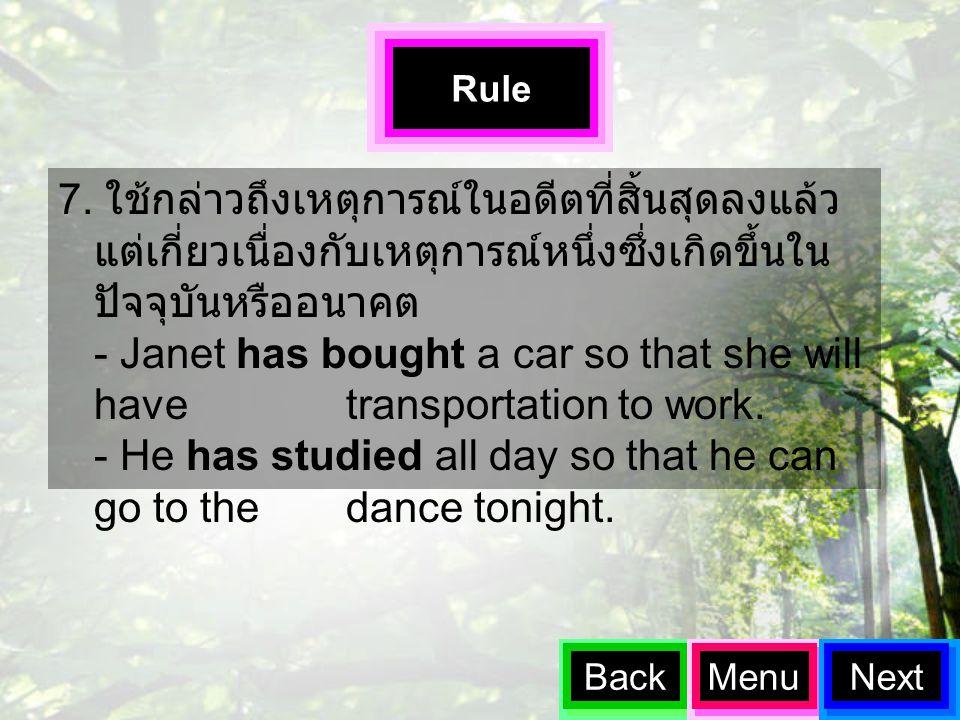 7. ใช้กล่าวถึงเหตุการณ์ในอดีตที่สิ้นสุดลงแล้ว แต่เกี่ยวเนื่องกับเหตุการณ์หนึ่งซึ่งเกิดขึ้นใน ปัจจุบันหรืออนาคต - Janet has bought a car so that she wi