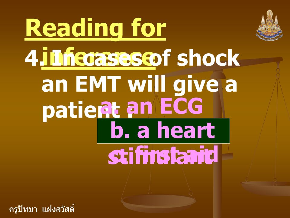 ครูปัทมา แฝงสวัสดิ์ Reading for inference 4. In cases of shock an EMT will give a patient : a.