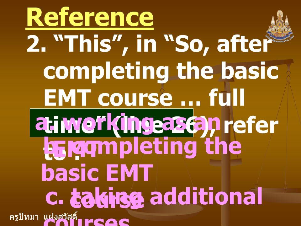 """ครูปัทมา แฝงสวัสดิ์ Reference 2. """"This"""", in """"So, after completing the basic EMT course … full time"""" (line 26), refer to : a. working as an EMT b. comp"""