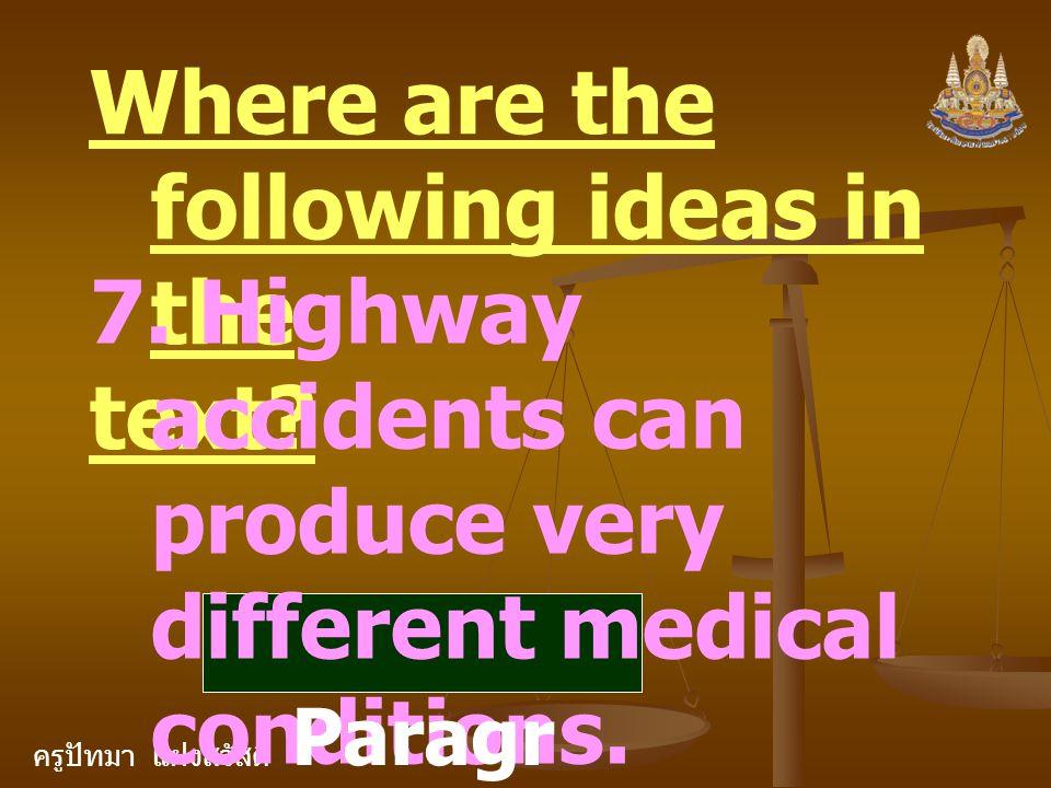 ครูปัทมา แฝงสวัสดิ์ Where are the following ideas in the text? 7. Highway accidents can produce very different medical conditions. Paragr aph 1