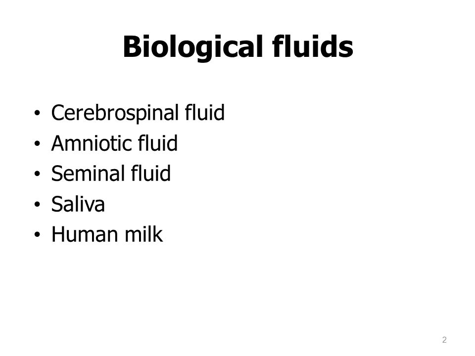 Biological fluids Cerebrospinal fluid Amniotic fluid Seminal fluid Saliva Human milk 2