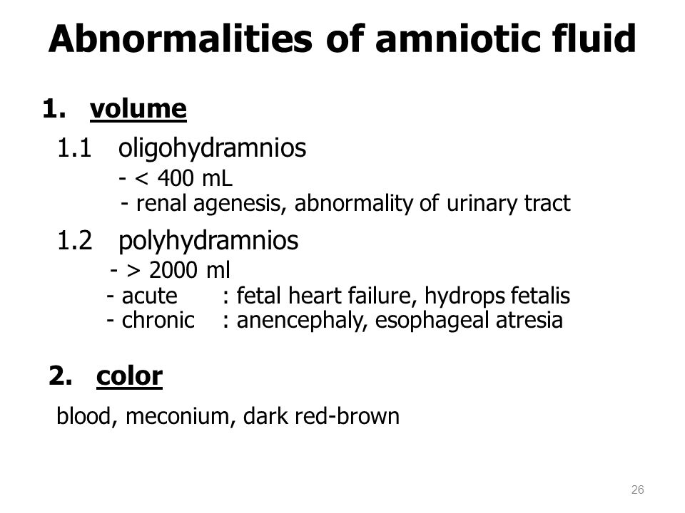 1. volume 1.1 oligohydramnios - < 400 mL - renal agenesis, abnormality of urinary tract 1.2 polyhydramnios - > 2000 ml - acute : fetal heart failure,