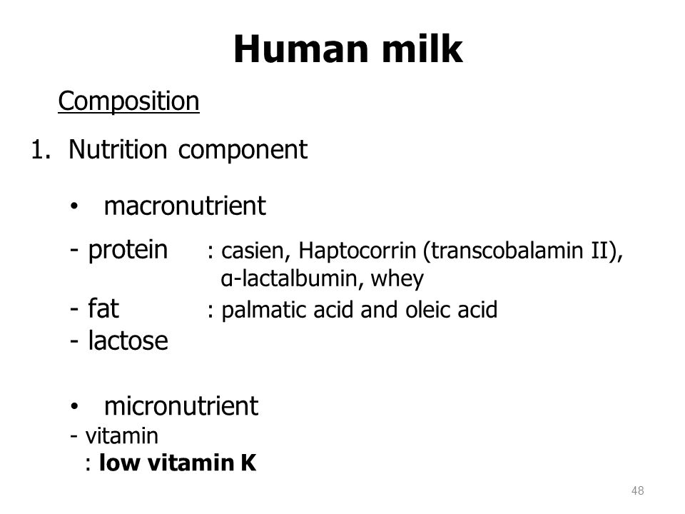 48 Human milk Composition 1.Nutrition component macronutrient - protein : casien, Haptocorrin (transcobalamin II), α-lactalbumin, whey - fat : palmati