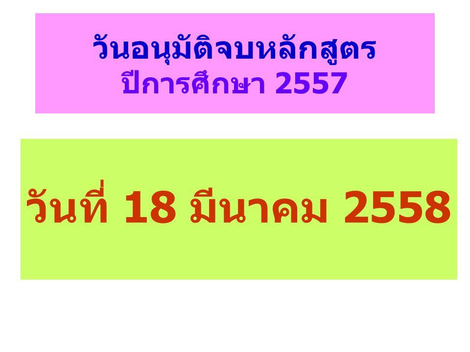วันอนุมัติจบหลักสูตร ปีการศึกษา 2557 วันที่ 18 มีนาคม 2558