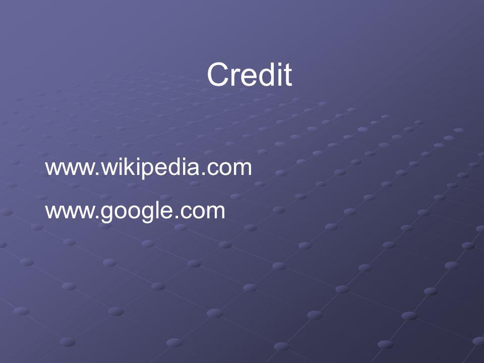 Credit www.wikipedia.com www.google.com