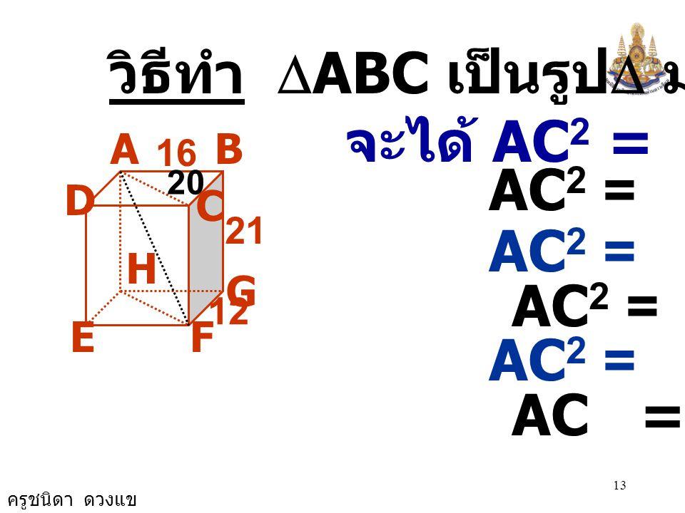 ครูชนิดา ดวงแข 12 3) จากรูป ทรงสี่เหลี่ยมมุมฉาก มี AB = 16 ซม. BG = 21 ซม. และ FG = 12 จงหาความยาวของ AF AB G FE D C 21 16 12 H