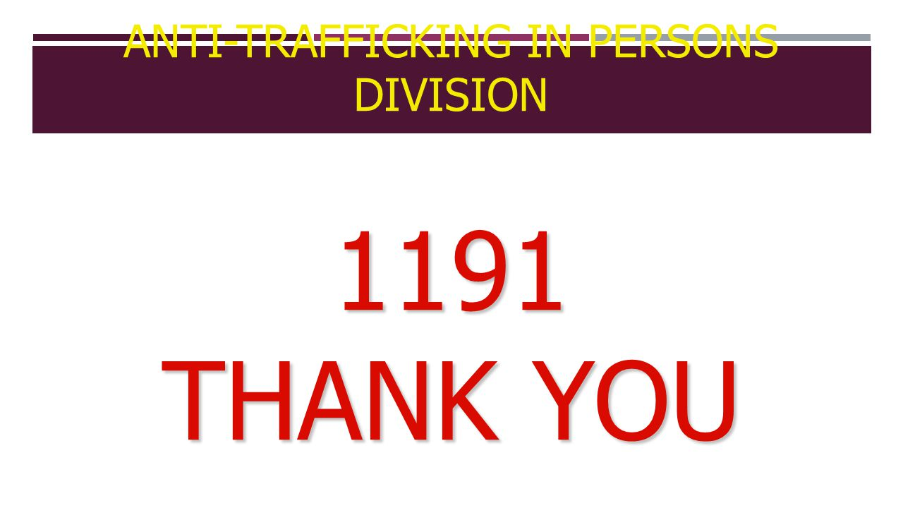 1191 THANK YOU ANTI-TRAFFICKING IN PERSONS DIVISION