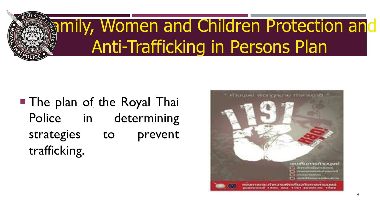 4 Family, Women and Children Protection and Anti-Trafficking in Persons Plan  The plan of the Royal Thai Police in determining strategies to prevent trafficking..