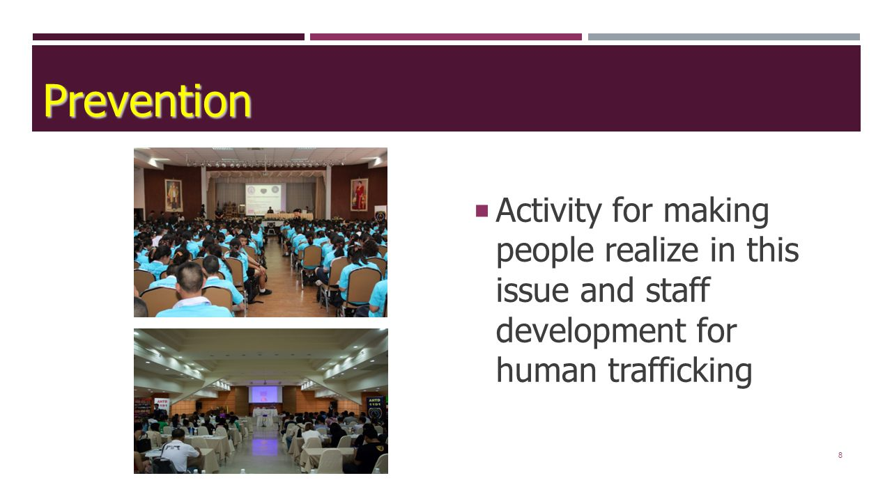 8  Activity for making people realize in this issue and staff development for human trafficking Prevention