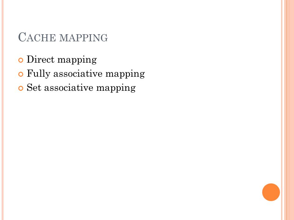 C ACHE MAPPING Direct mapping Fully associative mapping Set associative mapping
