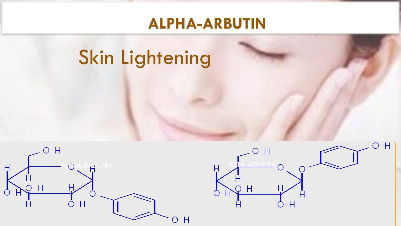 - ALPHA-ARBUTIN BETA-ARBUTIN ALPHA-ARBUTIN Skin Lightening