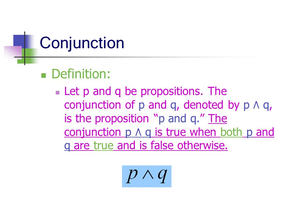 "Conjunction Definition: Let p and q be propositions. The conjunction of p and q, denoted by p ٨ q, is the proposition ""p and q."" The conjunction p ٨ q"