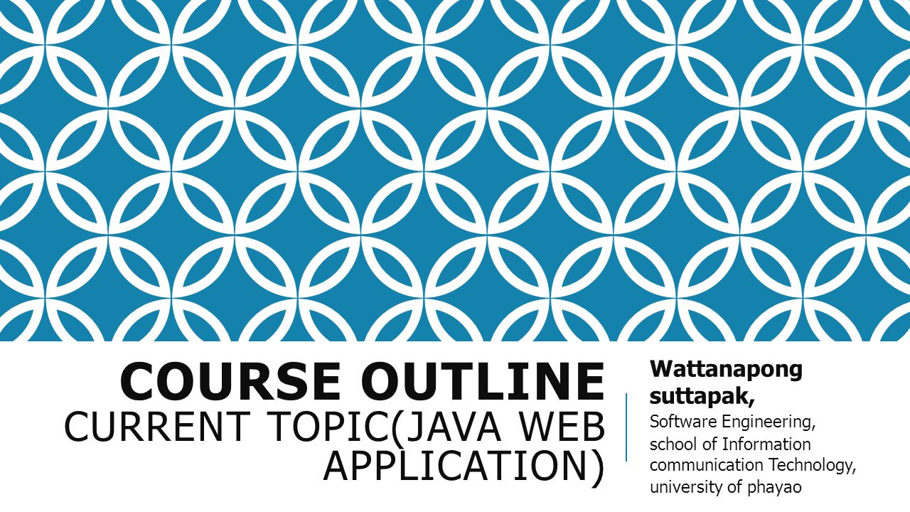 COURSE OUTLINE CURRENT TOPIC(JAVA WEB APPLICATION) Wattanapong suttapak, Software Engineering, school of Information communication Technology, univers
