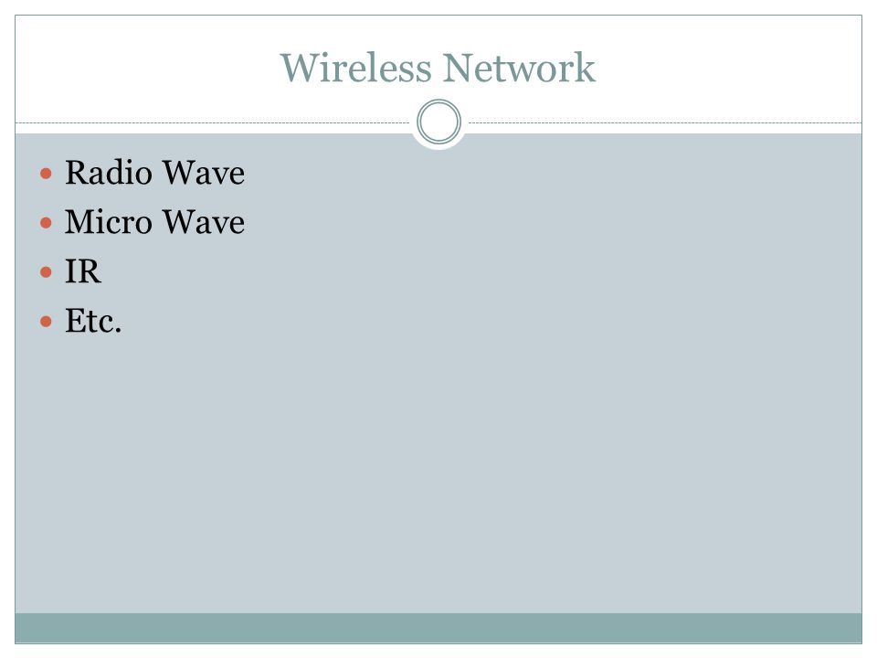 Wireless Network Radio Wave Micro Wave IR Etc.