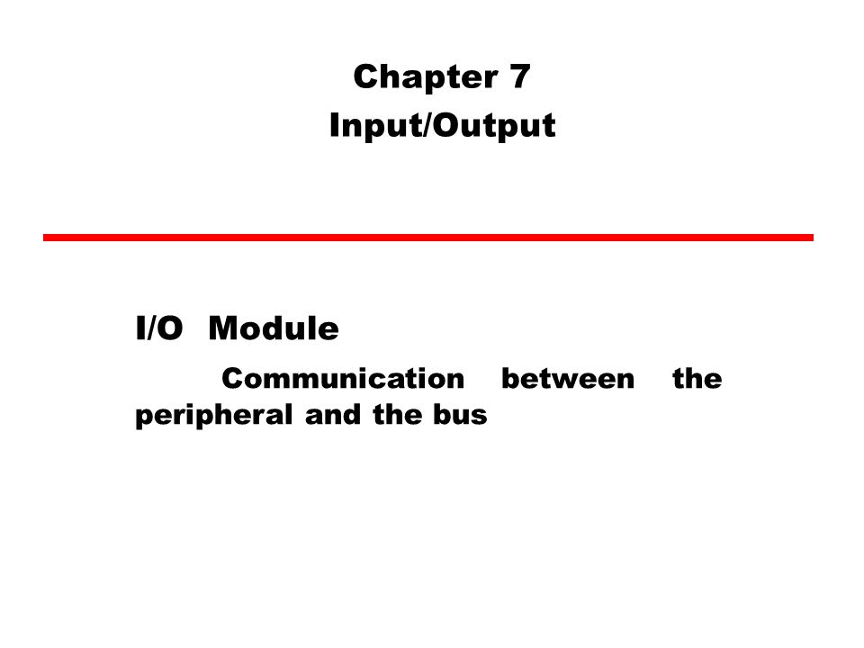 Chapter 7 Input/Output I/O Module Communication between the peripheral and the bus