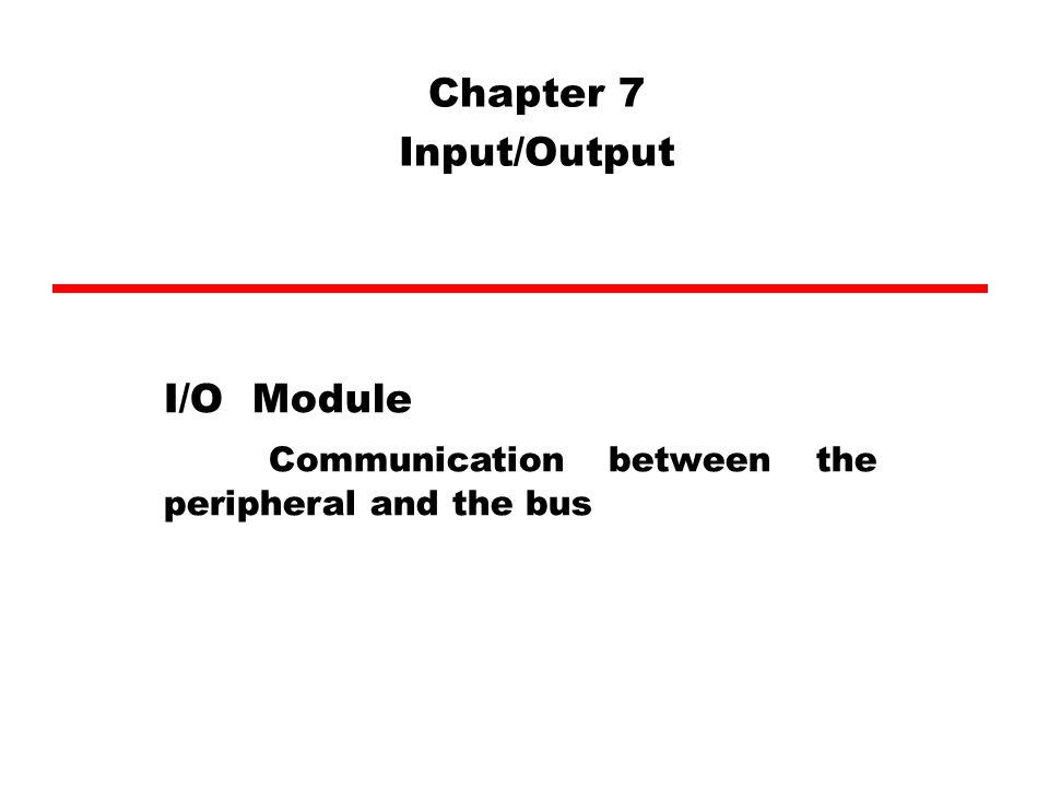 I/O Module ในการที่หน่วยประมวลผลกลาง (Central Processing Unit) หรือ หน่วยความจำหลัก (Main Memory) จะ ติดต่อสื่อสารกับอุปกรณ์อินพุต / เอ้าท์พุตซึ่ง บางทีก็เรียกเป็นอุปกรณ์ภายนอก (Peripheral Devices) เช่น แป้นพิมพ์ จอภาพ เมาส์ เครื่องพิมพ์ โมเด็ม สแกนเนอร์ เป็นต้น จะไม่สามารถติดต่อกันได้โดยตรง แต่จะต้อง มีตัวกลางคือหน่วย I/O Module สำหรับ ทำงานติดต่อและโยกย้ายหรือถ่าย (transfer)