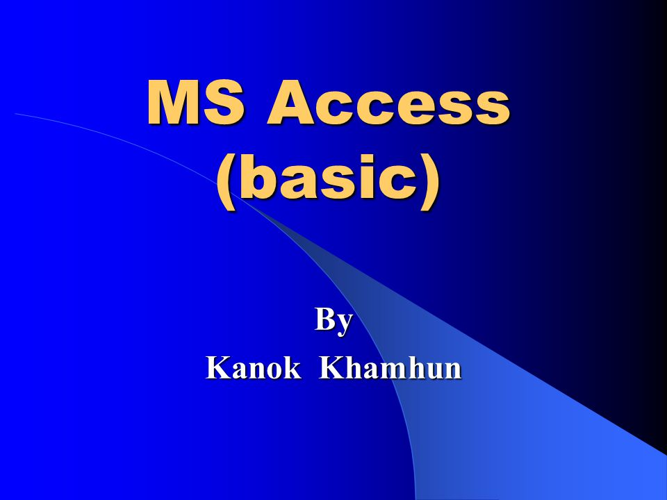 MS Access (basic) By Kanok Khamhun