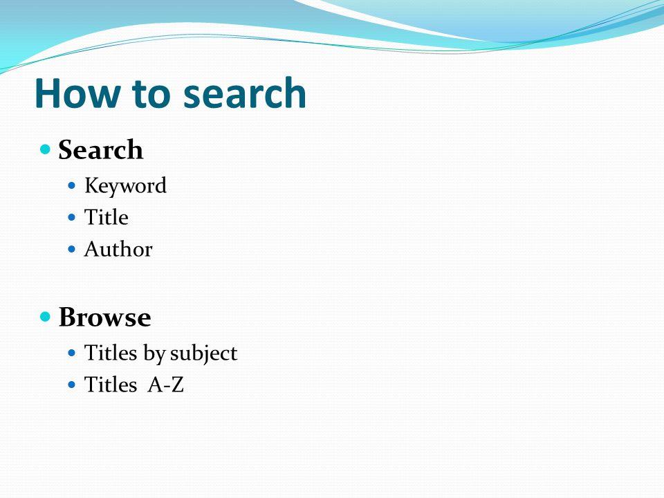 Browse A-Z 1.คลิกที่ Titles A-Z 2. คลิกที่ตัวอักษรของชื่อเรื่องตาม ต้องการ 3.