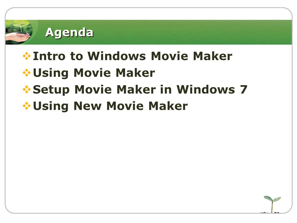Agenda  Intro to Windows Movie Maker  Using Movie Maker  Setup Movie Maker in Windows 7  Using New Movie Maker