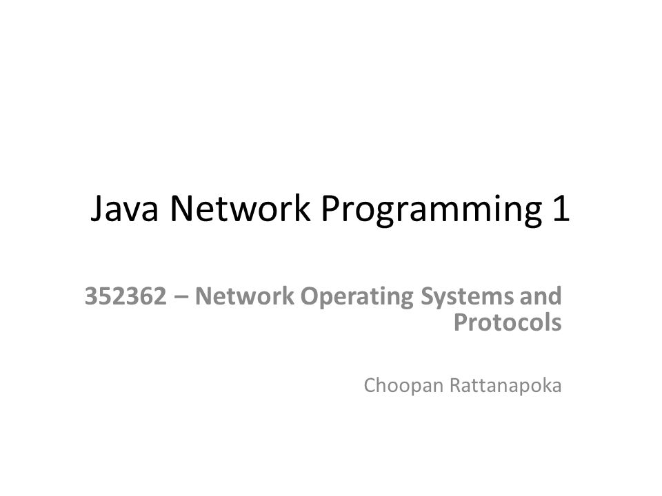 Java Network Programming 1 352362 – Network Operating Systems and Protocols Choopan Rattanapoka