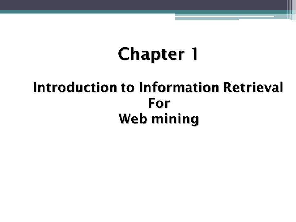 Chapter 1 Introduction to Information Retrieval For Web mining