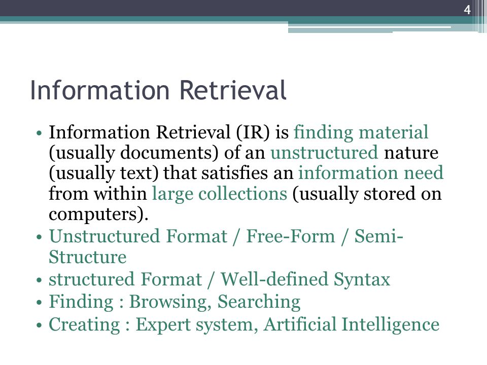 Information Retrieval Information Retrieval (IR) is finding material (usually documents) of an unstructured nature (usually text) that satisfies an in