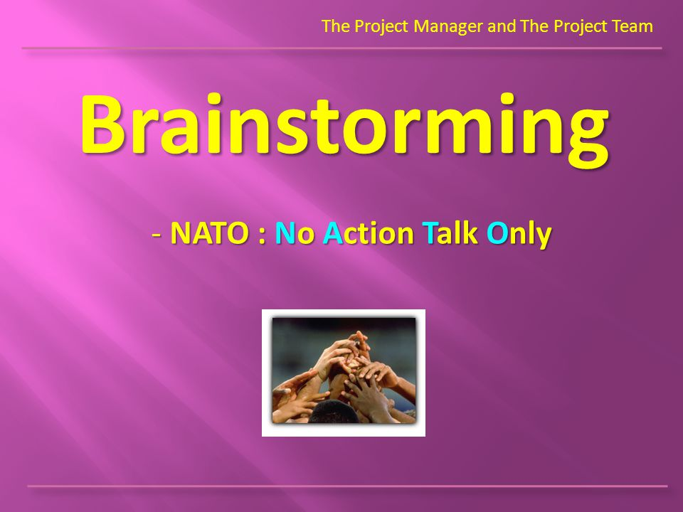 The Project Manager and The Project Team Brainstorming - NATO : No Action Talk Only