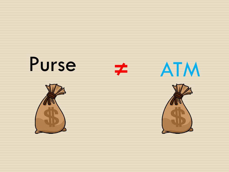 Purse ≠ATM