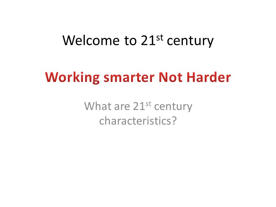 What are 21 st century characteristics?