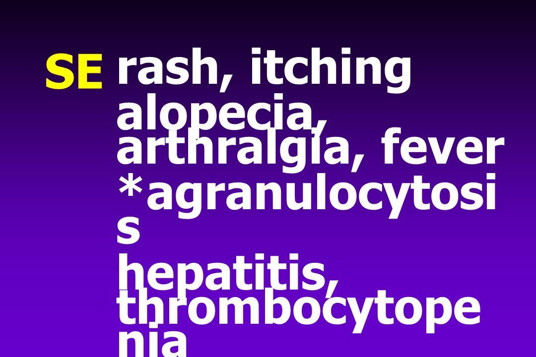 SE rash, itching alopecia, arthralgia, fever *agranulocytosi s hepatitis, thrombocytope nia vasculitis, pneumonitis