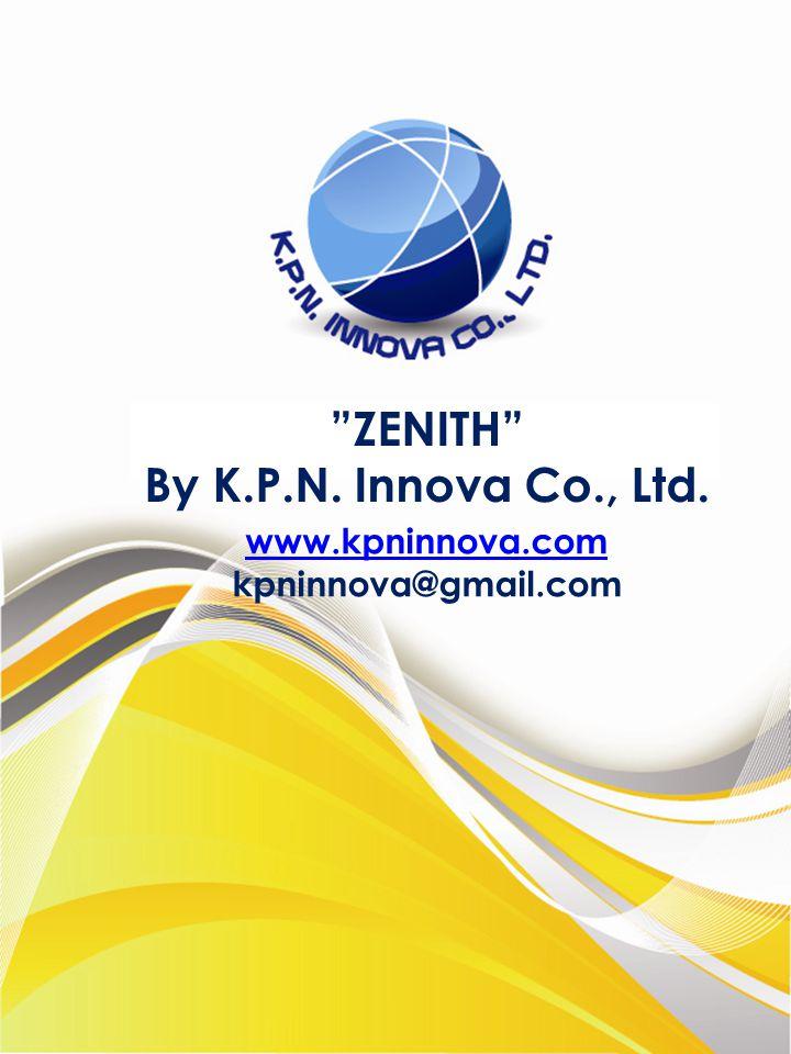 www.kpninnova.com kpninnova@gmail.com ZENITH By K.P.N. Innova Co., Ltd.