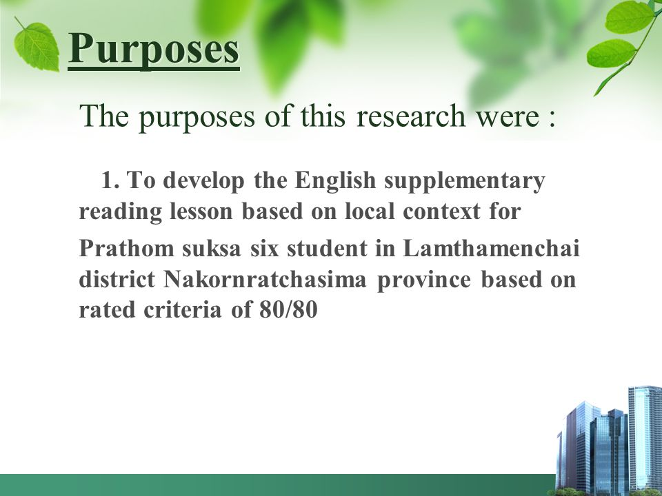 Purposes 1. To develop the English supplementary reading lesson based on local context for Prathom suksa six student in Lamthamenchai district Nakornr