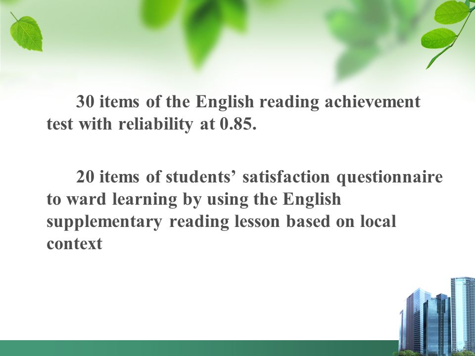 30 items of the English reading achievement test with reliability at 0.85. 20 items of students' satisfaction questionnaire to ward learning by using