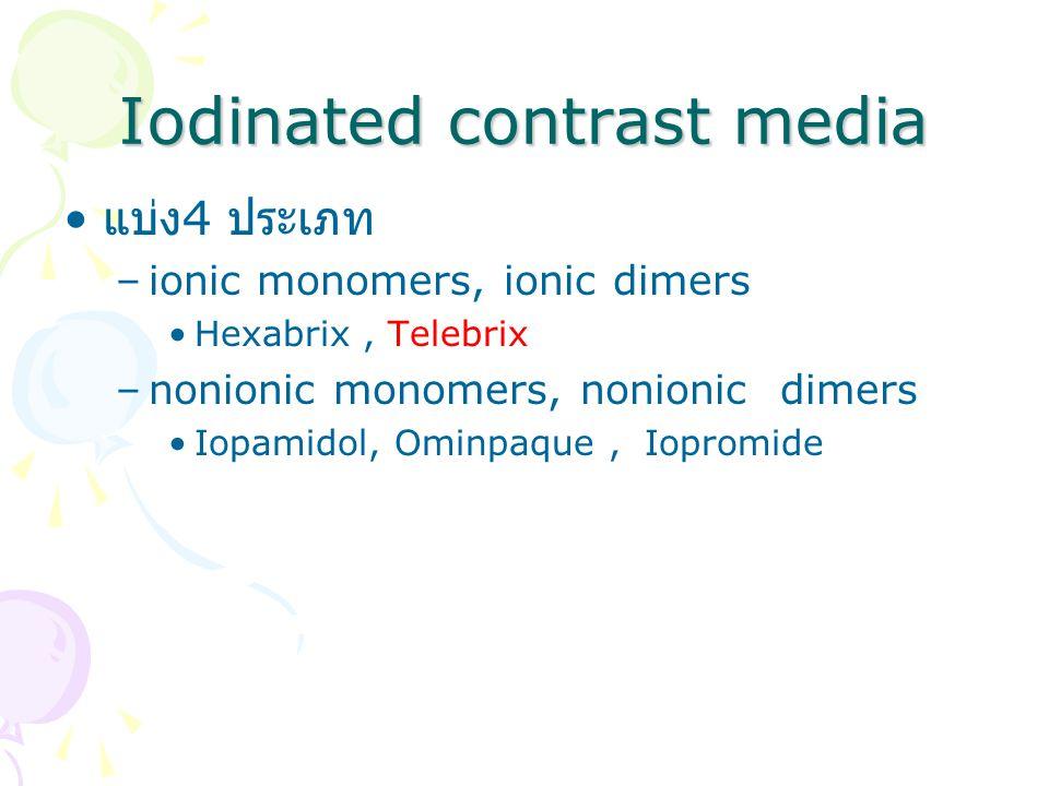 Iodinated contrast media แบง 4 ประเภท –ionic monomers, ionic dimers Hexabrix, Telebrix –nonionic monomers, nonionic dimers Iopamidol, Ominpaque, Iopromide