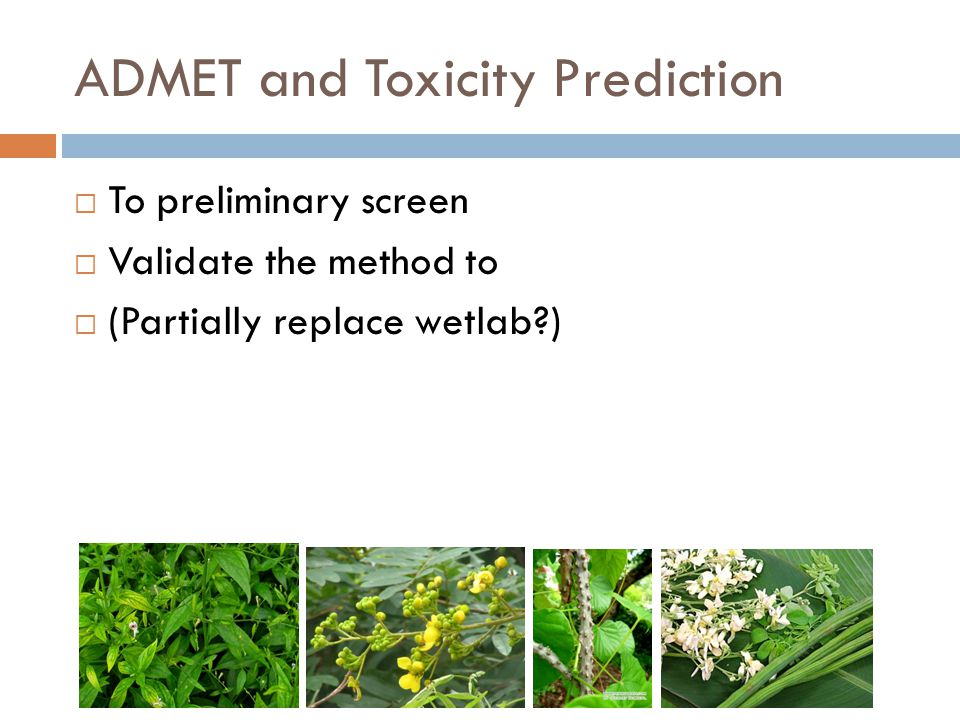 ADMET and Toxicity Prediction  To preliminary screen  Validate the method to  (Partially replace wetlab?)