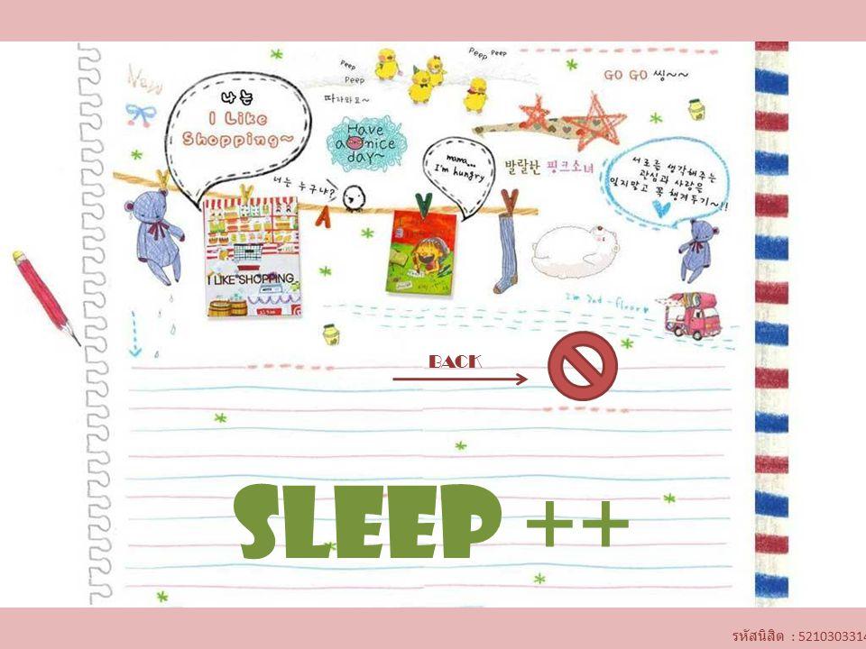 SLEEP ++ BACK รหัสนิสิต : 5210303314
