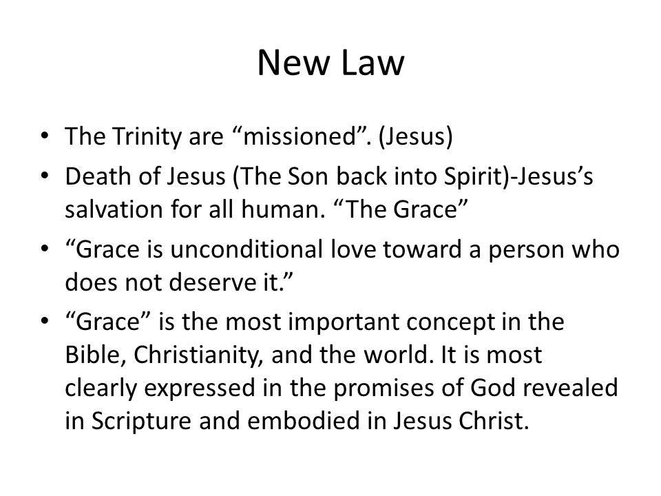 """New Law The Trinity are """"missioned"""". (Jesus) Death of Jesus (The Son back into Spirit)-Jesus's salvation for all human. """"The Grace"""" """"Grace is uncondit"""